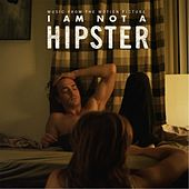 I Am Not a Hipster (Soundtrack) by Various Artists
