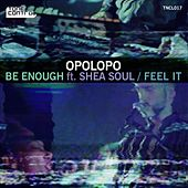 Be Enough / Feel It by Opolopo
