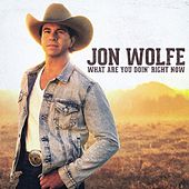 What Are You Doin' right Now by Jon Wolfe
