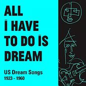 All I Have to Do Is Dream (US Dream Songs 1923 - 1960) de Various Artists
