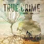 True Crime - 17 Classic Crime Themes von Various Artists