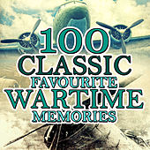 100 Classic Favourite Wartime Memories by Various Artists