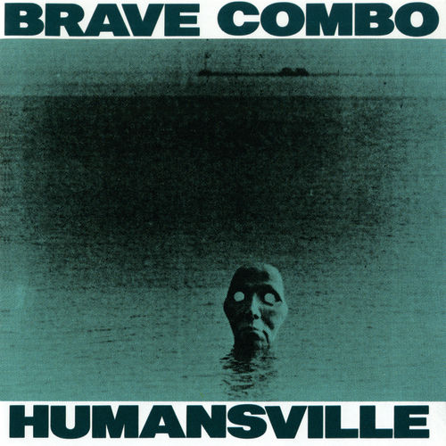 Humansville by Brave Combo