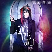 Good Vibes Only by Blood On The Dance Floor
