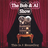 This Is A Recording by The Bob & Al Show