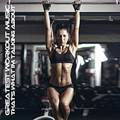 Greatest Workout Music - That's What I'm Talking About by Various Artists