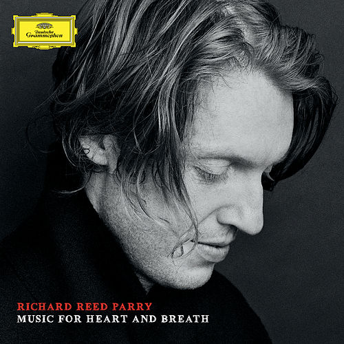 Richard Reed Parry: Music For Heart And Breath by Richard Reed Parry