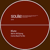 We're All Dying / Come Back 2 Me de Klute