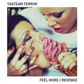 Feel More / Revenge von Tagteam Terror