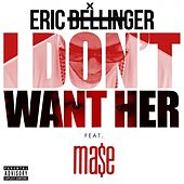 I Don't Want Her (Remix) (feat. Mase) - Single by Eric Bellinger