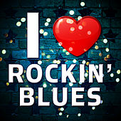 I Love Rockin' Blues by Various Artists