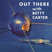 Out There (Remastered) by Betty Carter