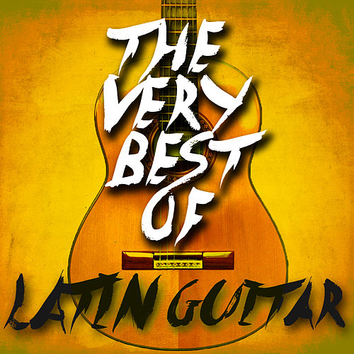 The Very Best of Latin Guitar by Various Artists