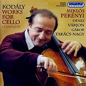 Kodaly: Complete Works for Cello by Miklos Perenyi