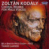 Kodaly: Choral Works for Male Voices by Pecs Bela Bartok Male Choir
