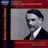 Kodaly: Works for Mixed Choir, Vol. 1 (1903-1936) by Debrecen Kodaly Choir