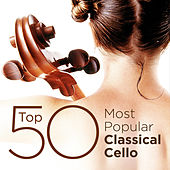 Top 50 Most Popular Classical Cello by Various Artists