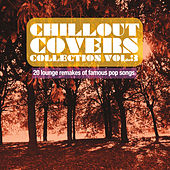Chillout Covers Collection, Vol. 3 (20 Lounge Remakes of Famous Pop Songs) by Various Artists