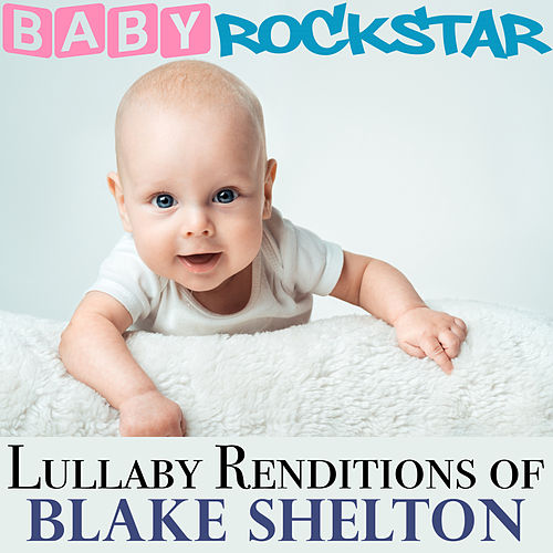 Lullaby Renditions of Blake Shelton by Baby Rockstar