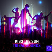 Kiss the Sun - Tribal Sounds by Various Artists