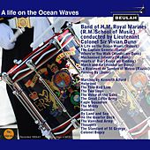 A Life On the Ocean Waves von Band of HM Royal Marines