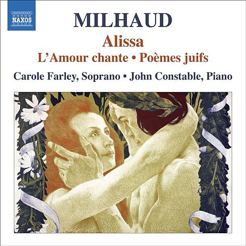 Milhaud, D.: Alissa / L'Amour Chante / Poemes Juifs by Carole Farley