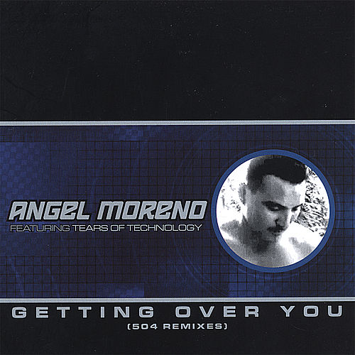 Getting Over You (504 Remixes) by Angel Moreno