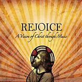 Rejoice - A Vision of Christ Through Music by Various Artists