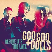 Before It's Too Late (Int'l Maxi Single) de Goo Goo Dolls