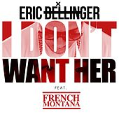 I Don't Want Her Remix (feat. French Montana) by Eric Bellinger
