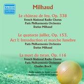 Milhaud: Le chateau de feu - La mort du tyran - Introduction et marche funebre from Le quatorze juillet de Various Artists