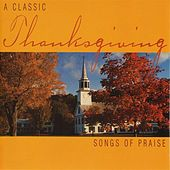 Thanksgiving - A Classic Thanksgiving: Songs of Praise von Various Artists