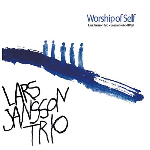 Worship of Self by Lars Jansson Trio