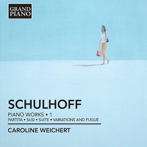 Schulhoff: Piano Works, Vol. 1 by Caroline Weichert