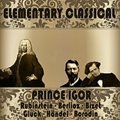 Elementary Classical. Prince Igor von Various Artists