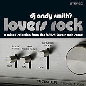 DJ Andy Smith's Lovers Rock (A Mixed Selection from the British Lovers Rock Scene) by Various Artists