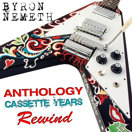 Anthology: The Cassette Years (Rewind) by Byron Nemeth