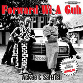 Forward Wi a Guh by Ackee and Saltfish