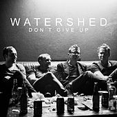 Don't Give Up von Watershed