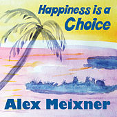 Happiness Is a Choice by Alex Meixner