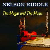 The Magic and the Music (75 Original Tracks - Digitally Remastered) by Nelson Riddle
