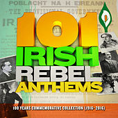 101 Irish Rebel Anthems (1916 Easter Rising 100 Years Anniversary Commemorative Collection) by Various Artists