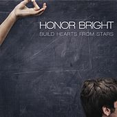 Build Hearts From Stars by Honor Bright
