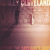 Before The Daylight's Shot by Ashley Cleveland