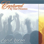 Captured By Your Presence by David Baroni
