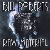 Raw Material by Bill Roberts