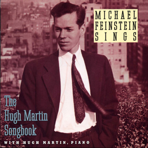 Michael Feinstein Sings / The Hugh Martin Songbook by Michael Feinstein
