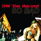 So Bad by Off the Record