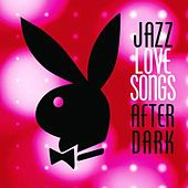 Jazz Love Songs After Dark [Playboy Jazz Series] by Various Artists