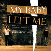 My Baby Left Me - Songs of Heartache & Betrayal by Various Artists